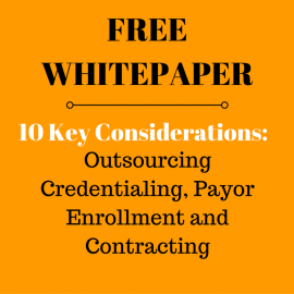 10 Key Considerations: Outsourcing Credentialing, Enrollment and Contracting