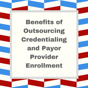 Benefits of Outsourcing 300x300 | Benefits of Outsourcing Credentialing and Payor Provider Enrollment | STATMedCare Payor and Physician Enrollment and Credentialing