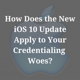 How Does the New iOS 10 Update Apply To Your Credentialing Woes?