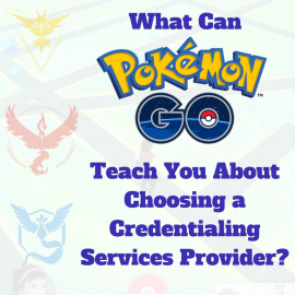 What Can Pokemon GO Teach You About Choosing a Credentialing Services Provider?