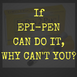 If Epi-Pen Can Do It, Why Can't You?