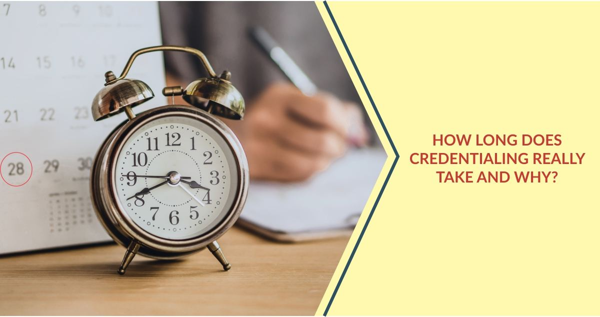 How long does credentialing take compressed | How Long Does Credentialing Really Take and Why? | STATMedCare Payor and Physician Enrollment and Credentialing