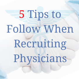 5 Tips to Follow When Recruiting Physicians