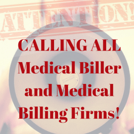 CALLING ALL Medical Billers and Medical Billing Firms!