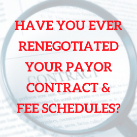 Have You Ever Renegotiated Your Payor Contract & Fee Schedules?