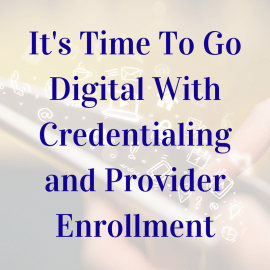 Put down the pen and paper: It's Time to go digital with credentialing & provider enrollment!