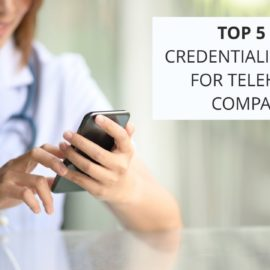 Top 5 Key Credentialing Issues for Telehealth Companies