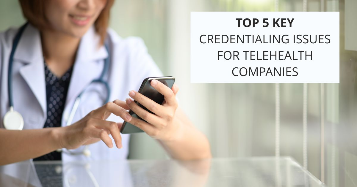 Open graph Top 5 Key Issues | Top 5 Key Credentialing Issues for Telehealth Companies | STATMedCare Payor and Physician Enrollment and Credentialing