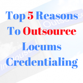The Top 5 Reasons You Should Outsource Locum Tenens Credentialing
