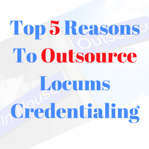 Top 5 Reasons To Outsource Locums Credentialing 300x300 | Category   Outsourcing | STATMedCare Payor and Physician Enrollment and Credentialing