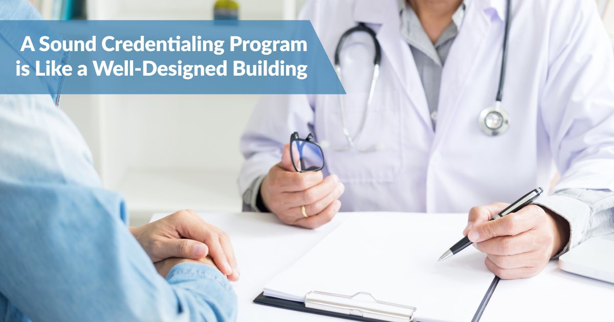 Statmed Blog 1 | A Sound Credentialing Program is Like a Well Designed Building | STATMedCare Payor and Physician Enrollment and Credentialing