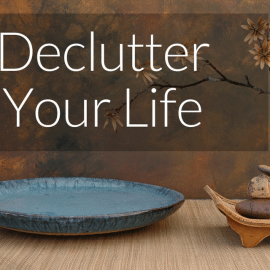 De-Clutter Your Life and Keep Things Simple