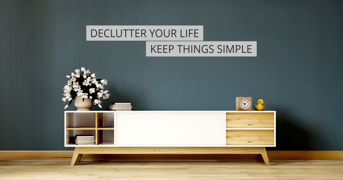 Open graph Declutter life | De Clutter Your Life and Keep Things Simple | STATMedCare Payor and Physician Enrollment and Credentialing
