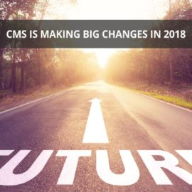 CMS is Making Big Changes in 2018