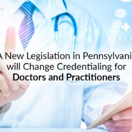 A New Legislation in Pennsylvania will Change Credentialing for Doctors and Practitioners