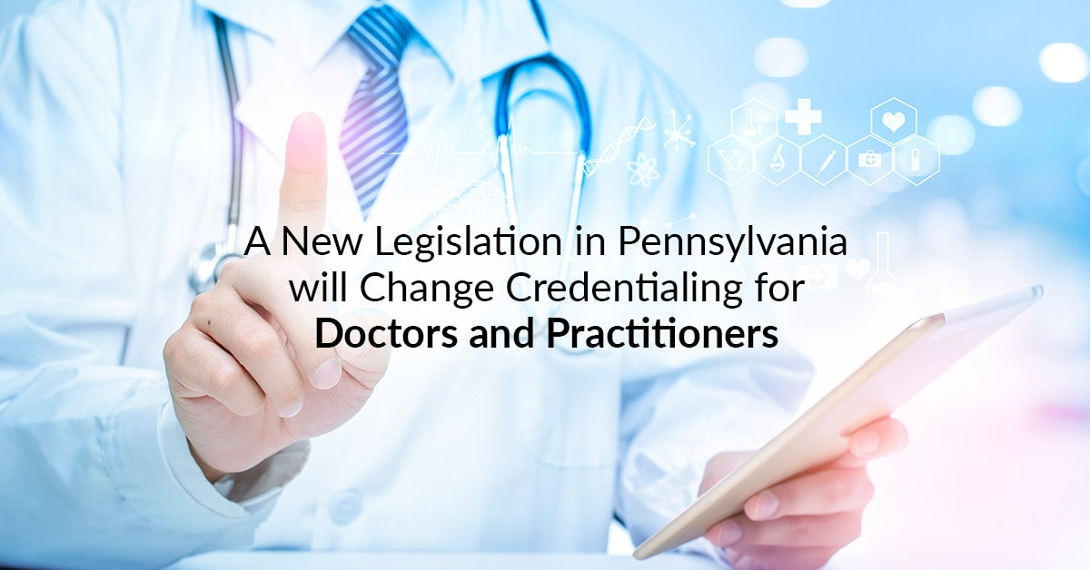 A New Legislation in Pennsylvania will Change Credentialing for Doctors and Practitioners min | A New Legislation in Pennsylvania will Change Credentialing for Doctors and Practitioners | STATMedCare Payor and Physician Enrollment and Credentialing