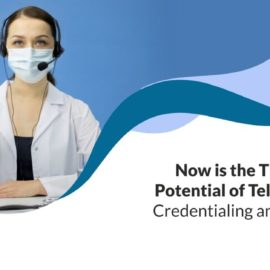 Now is the Time to Boost Potential of Telehealth with Credentialing and Privileging